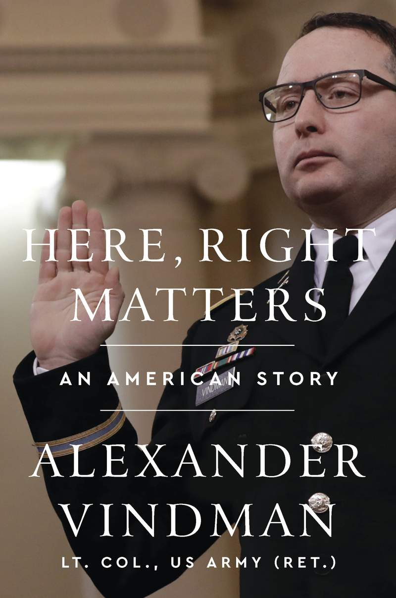 """This cover image released by HarperCollins Publishers shows """"Here, Right Matters: An American Story"""" by Alexander Vindman. Vindman, the national security aide, offered key testimony during the impeachment hearings of President Donald Trump and later accused the president of running a campaign of bullying and retaliation. The book comes out in the spring. (Andrew Harrer/HarperCollins Publishers via AP)"""